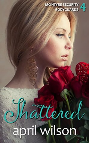 Shattered (McIntyre Security Bodyguard #4)