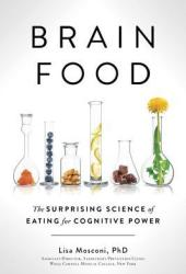 Brain Food: The Surprising Science of Eating for Cognitive Power Book
