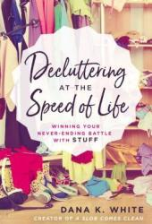 Decluttering at the Speed of Life: Winning Your Never-Ending Battle with Stuff Book Pdf