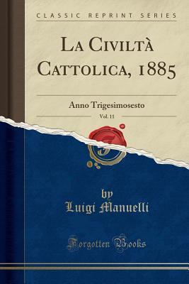 La Civilt� Cattolica, 1885, Vol. 11: Anno Trigesimosesto