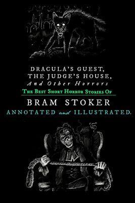 Dracula's Guest, the Judge's House, and Other Horrors: The Best Short Horror Stories of Bram Stoker