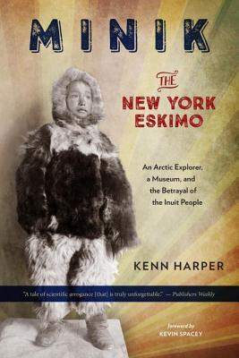 Minik: The New York Eskimo: An Arctic Explorer, a Museum, and the Betrayal of the Inuit People