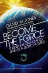 Become the Force: 9 Lessons on Living as a Master Jedi
