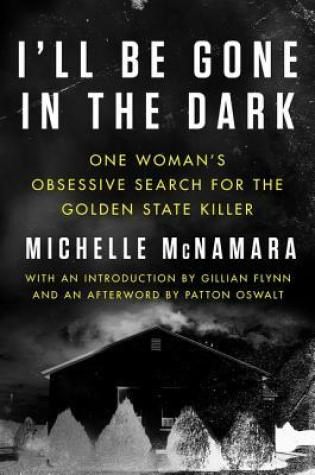 I'll Be Gone in the Dark: One Woman's Obsessive Search for the Golden State Killer Book Pdf ePub