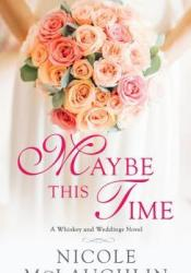 Maybe This Time (Whiskey and Weddings, #2) Pdf Book