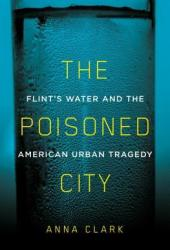 The Poisoned City: Flint's Water and the American Urban Tragedy Pdf Book
