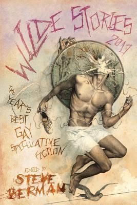 Wilde Stories 2017: The Year's Best Gay Speculative Fiction