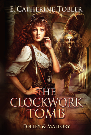 The Clockwork Tomb (A Folley & Mallory Adventure, #2.5)