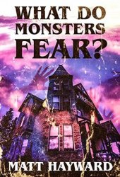 What Do Monsters Fear: A Novel of Psychological Horror Pdf Book