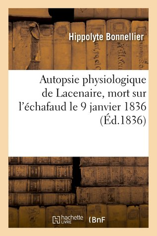 Autopsie Physiologique de Lacenaire, Mort Sur L'A(c)Chafaud Le 9 Janvier 1836
