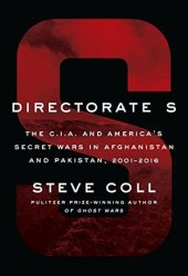 Directorate S: The C.I.A. and America's Secret Wars in Afghanistan and Pakistan Pdf Book