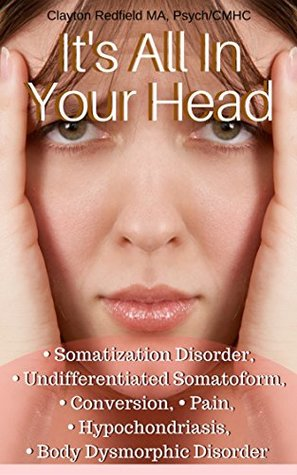 IT'S ALL IN YOUR HEAD: Somatization disorder/ Somatic Symptom Disorder Previously recognized as Somatoform Disorder or Briquet's Syndrome
