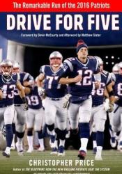 Drive for Five: The Remarkable Run of the 2016 Patriots Pdf Book
