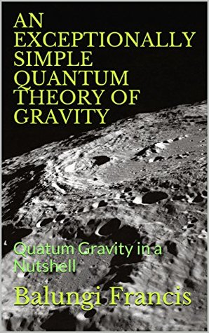 AN EXCEPTIONALLY SIMPLE QUANTUM THEORY OF GRAVITY (quantum gravity in a nutshell Book 3)