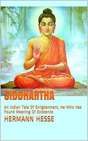 SIDDHARTHA: An Indian Tale Of Enligtenment, He Who Has Found Meaning Of Existence