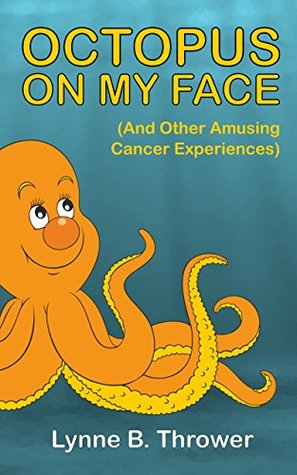 Octopus On My Face: And Other Amusing Cancer Experiences