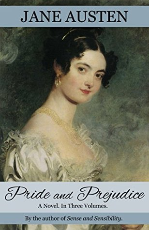 Pride and Prejudice: A Novel. In Three Volumes. (Annotated and Restored to 1813 Egerton First Edition)