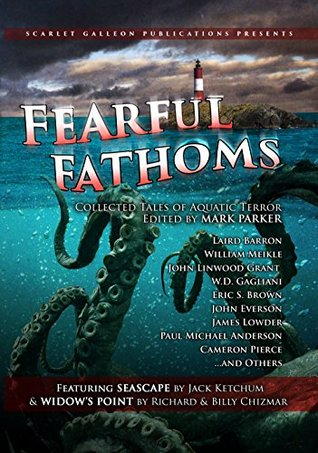 Fearful Fathoms: Collected Tales of Aquatic Terror (Vol. I - Seas & Oceans)