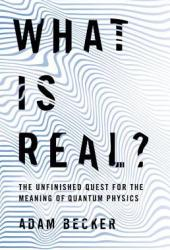 What Is Real?: The Unfinished Quest for the Meaning of Quantum Physics Book