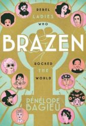 Brazen: Rebel Ladies Who Rocked the World Pdf Book