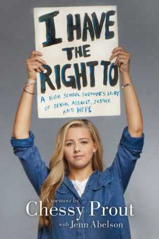 I Have the Right To: A High School Survivor's Story of Sexual Assault, Justice, and Hope Book Pdf ePub