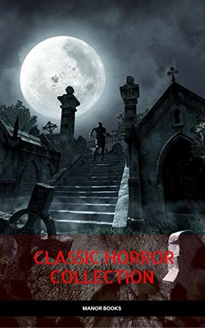 Classic Horror Collection: Dracula, Frankenstein, The Legend of Sleepy Hollow, Jekyll and Hyde, & The Island of Dr. Moreau (Manor Books)