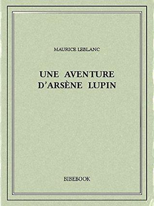Une aventure d'Arsène Lupin