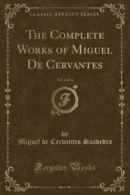 The Complete Works of Miguel de Cervantes, Vol. 4 of 12