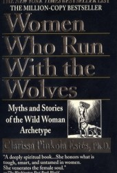 Women Who Run With the Wolves: Myths and Stories of the Wild Woman Archetype Pdf Book