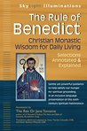 The Rule of Benedict: Christian Monastic Wisdom for Daily Living--Selections Annotated & Explained