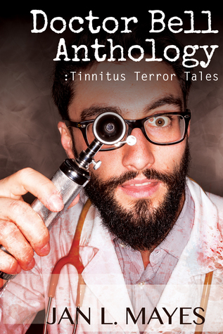 Doctor Bell Anthology: Tinnitus Terror Tales