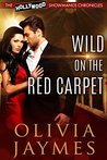 Wild on the Red Carpet (The Hollywood Showmance Chronicles Book 3)