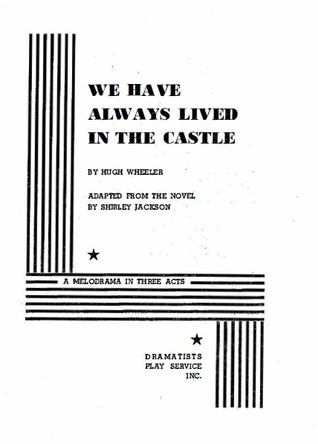 We Have Always Lived in the Castle: A Melodrama in Three Acts