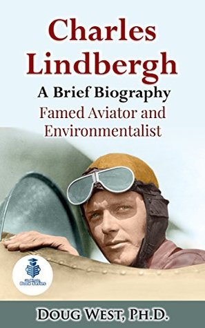 Charles Lindbergh: A Short Biography: Famed Aviator and Environmentalist (Thirty Minute Book Series 23)
