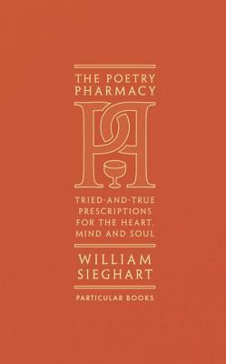 The Poetry Pharmacy: Tried-and-True Prescriptions for the Mind, Heart and Soul