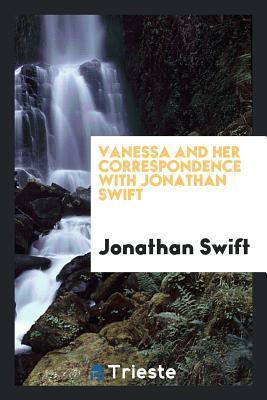 Vanessa and Her Correspondence with Jonathan Swift