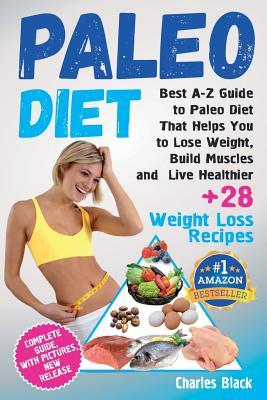 Paleo Diet (Black&white Edition): Best A-Z Guide to Paleo Diet That Helps You to Lose Weight, Build Muscles and Live Healthier