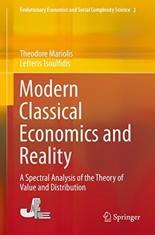 Modern Classical Economics and Reality: A Spectral Analysis of the Theory of Value and Distribution (Evolutionary Economics and Social Complexity Science)