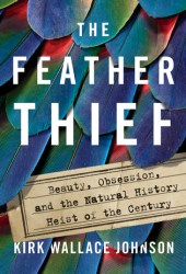 The Feather Thief: Beauty, Obsession, and the Natural History Heist of the Century Pdf Book