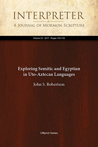 Exploring Semitic and Egyptian in Uto-Aztecan Languages (Interpreter: A Journal of Mormon Scripture Book 25)