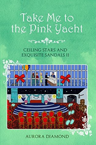 TAKE ME To the PINK YACHT II (Book 2): Ceiling Stars and Exquisite Sandals