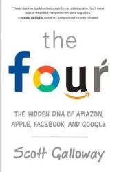 The Four: The Hidden DNA of Amazon, Apple, Facebook, and Google Book