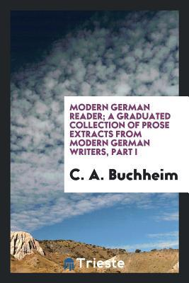 Modern German Reader; A Graduated Collection of Prose Extracts from Modern German Writers