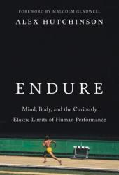Endure: Mind, Body, and the Curiously Elastic Limits of Human Performance Pdf Book
