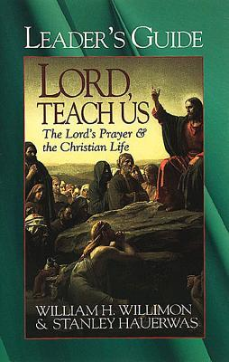 Lord, Teach Us Leader's Guide: The Lord's Prayer & the Christian Life