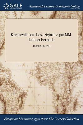Kercheville: Ou, Les Originaux: Par MM. Laloi Et Feret-de; Tome Second