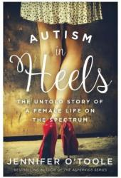 Autism in Heels: The Untold Story of a Female Life on the Spectrum Pdf Book