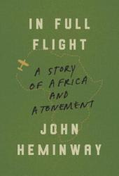 In Full Flight: A Story of Africa and Atonement Pdf Book
