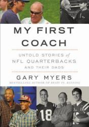My First Coach: Untold Stories of NFL Quarterbacks and Their Dads Pdf Book