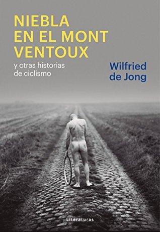 Niebla en el Mont Ventoux: y otras historias de ciclismo